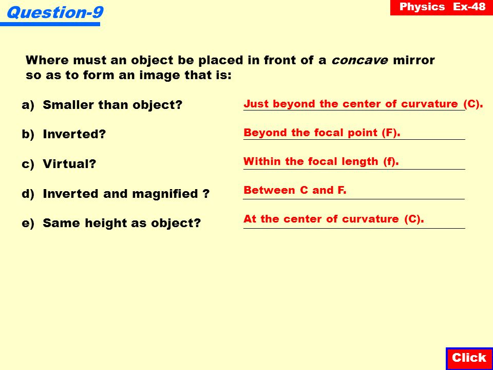 Question-9 Where must an object be placed in front of a concave mirror so as to form an image that is: