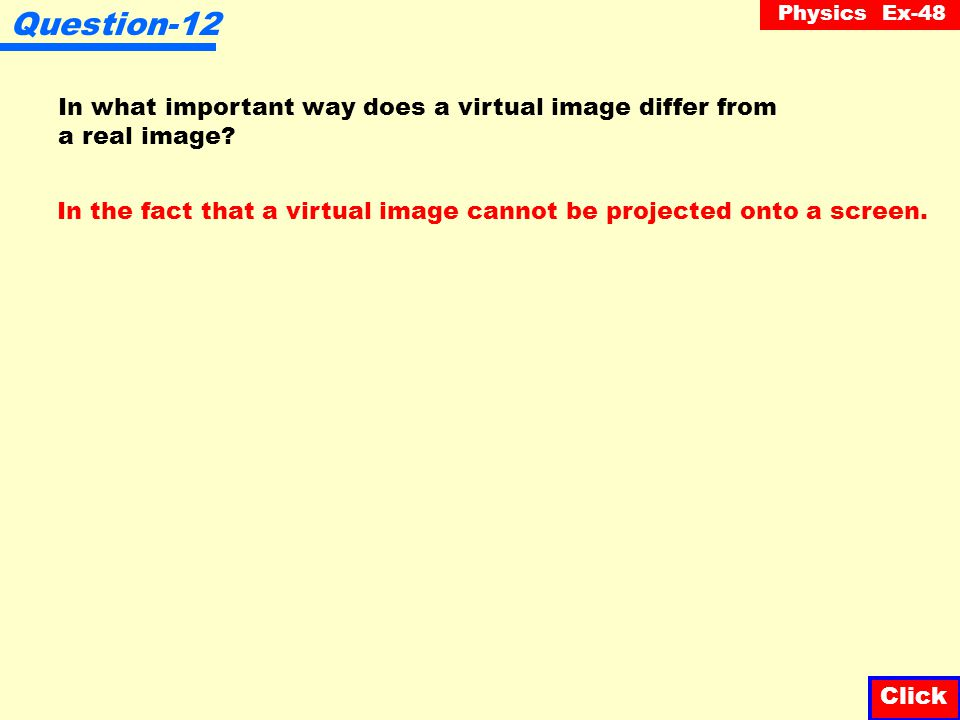 Question-12 In what important way does a virtual image differ from a real image