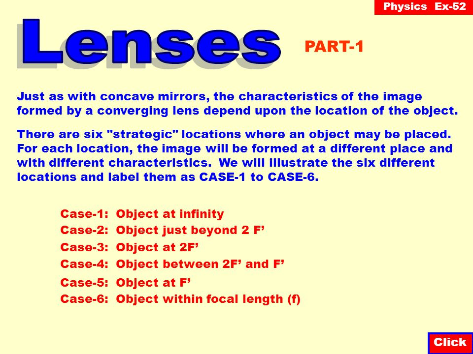 Lenses PART-1. Just as with concave mirrors, the characteristics of the image. formed by a converging lens depend upon the location of the object.