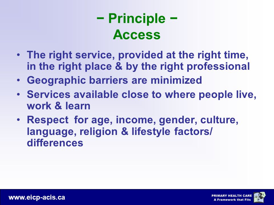 − Principle − Access The right service, provided at the right time, in the right place & by the right professional.
