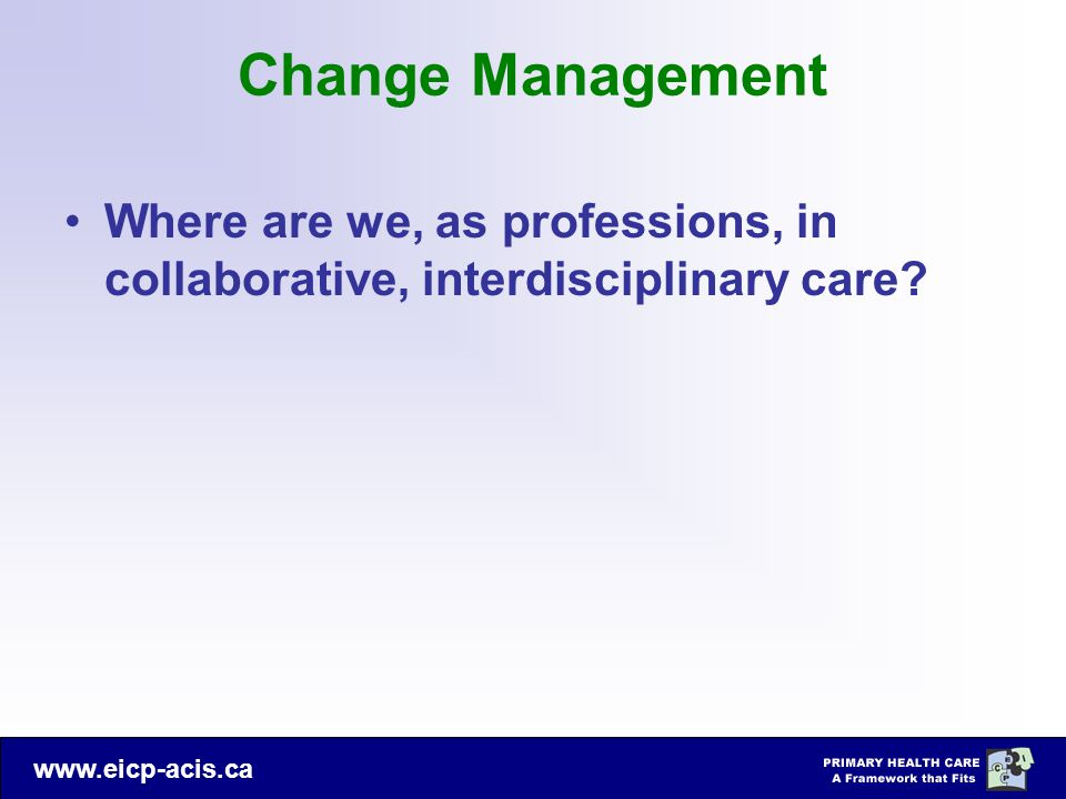 Change Management Where are we, as professions, in collaborative, interdisciplinary care