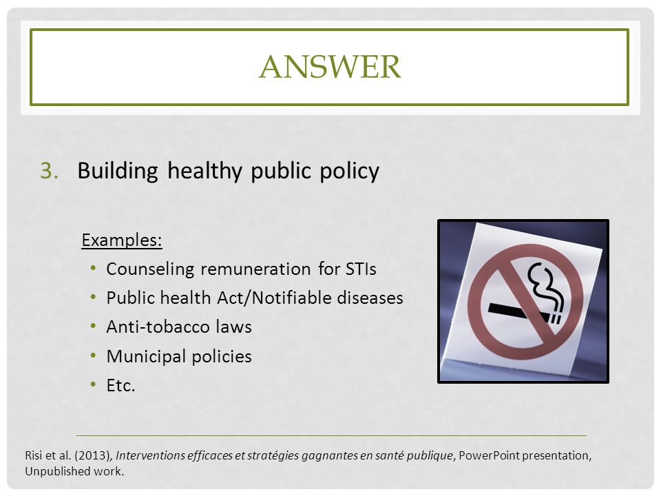Answer Building healthy public policy Examples: