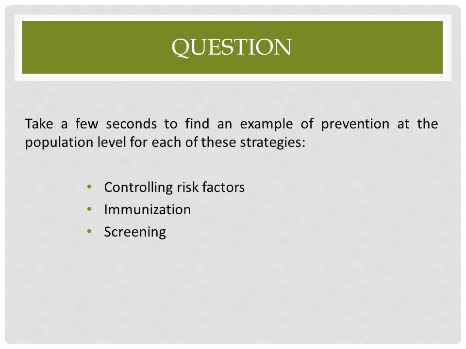 Question Take a few seconds to find an example of prevention at the population level for each of these strategies: