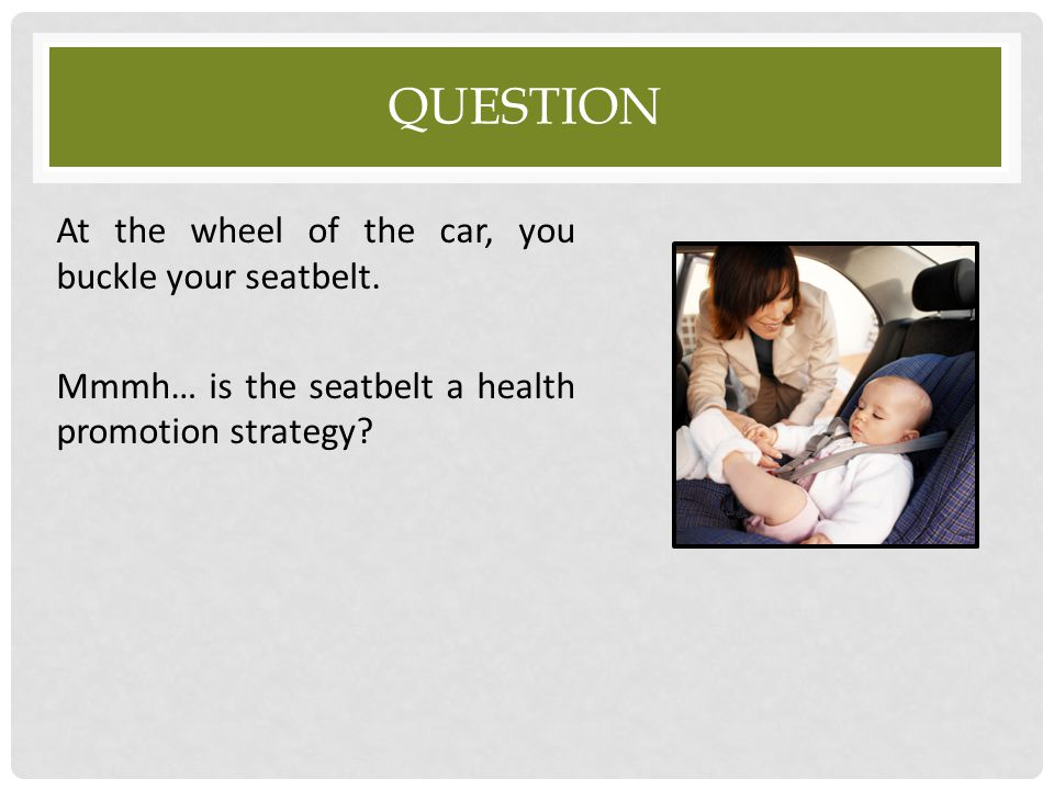 Question At the wheel of the car, you buckle your seatbelt.