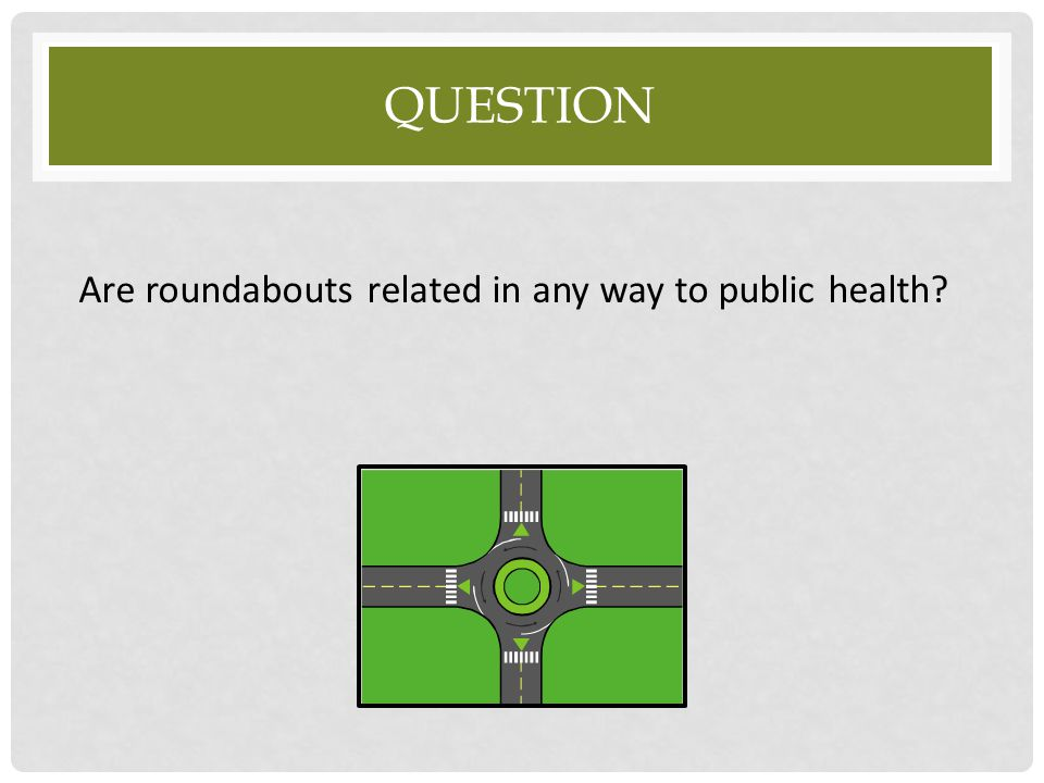 Are roundabouts related in any way to public health