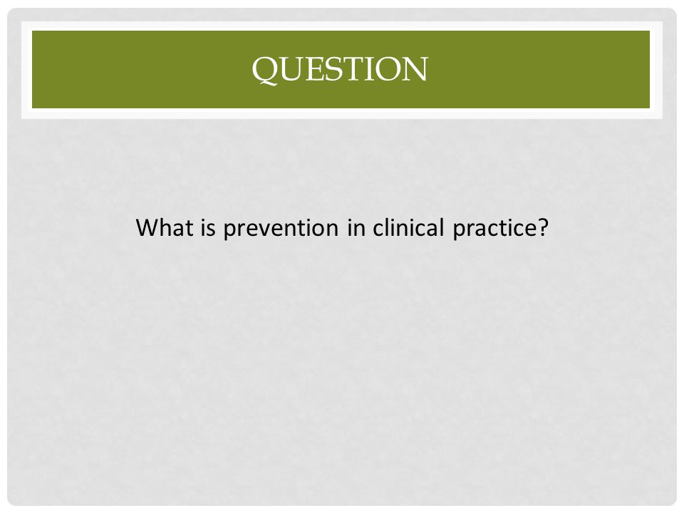 What is prevention in clinical practice