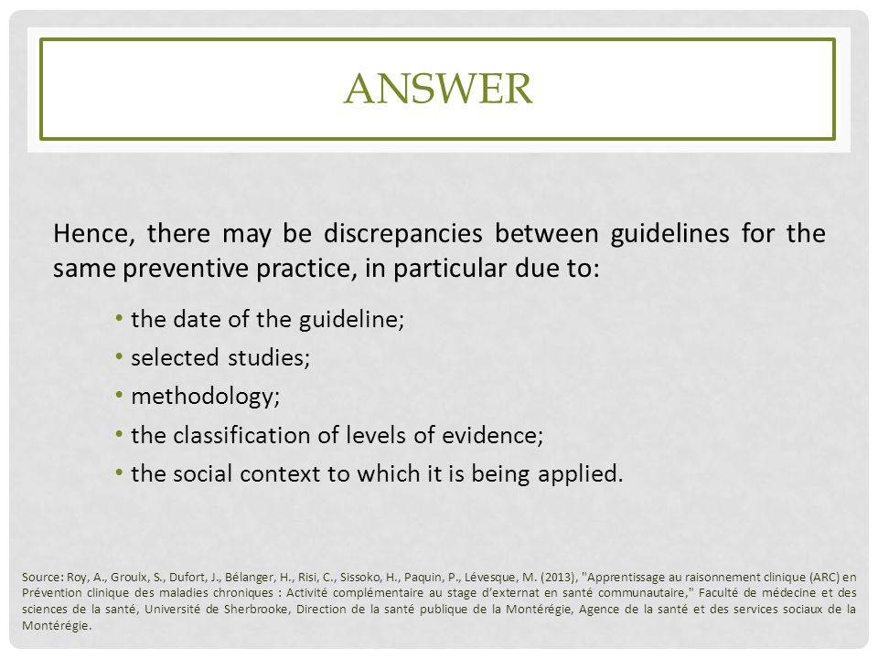 answer Hence, there may be discrepancies between guidelines for the same preventive practice, in particular due to: