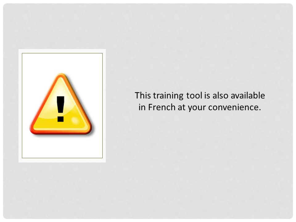 This training tool is also available in French at your convenience.