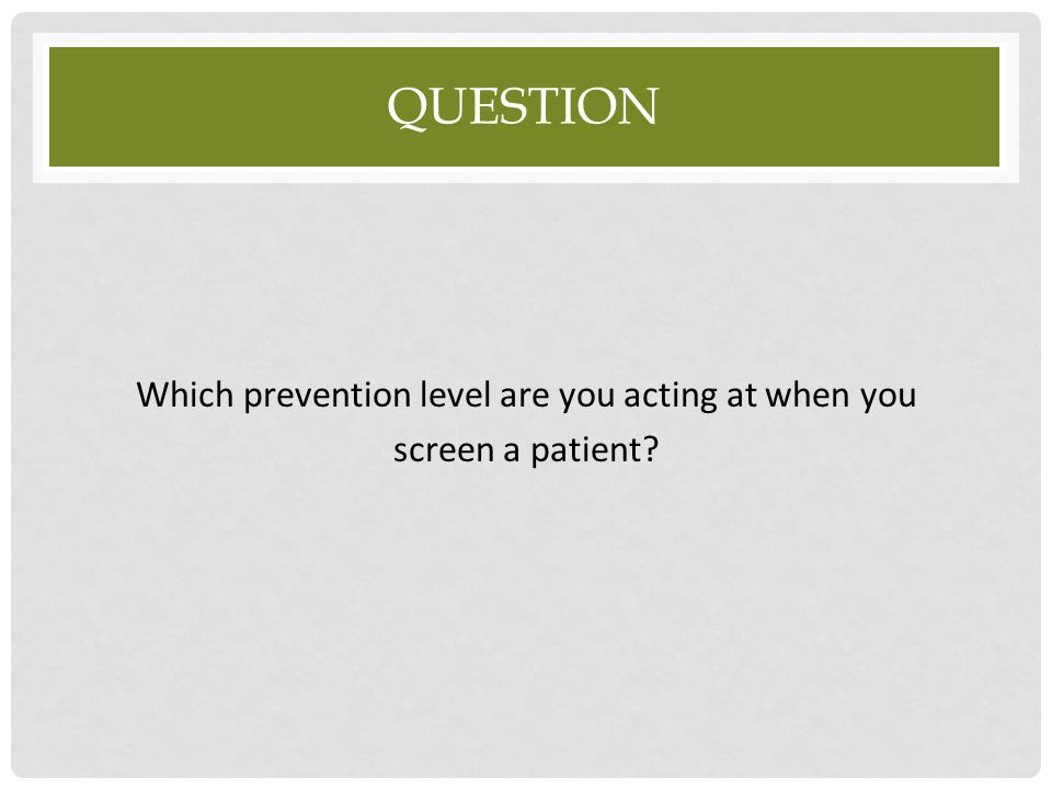 Which prevention level are you acting at when you