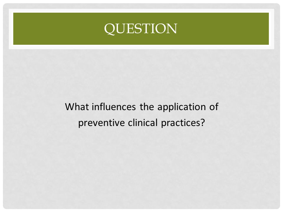 What influences the application of preventive clinical practices