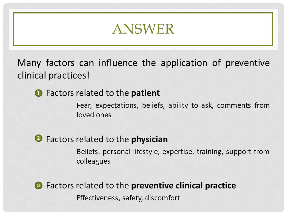 answer Many factors can influence the application of preventive clinical practices! Factors related to the patient.