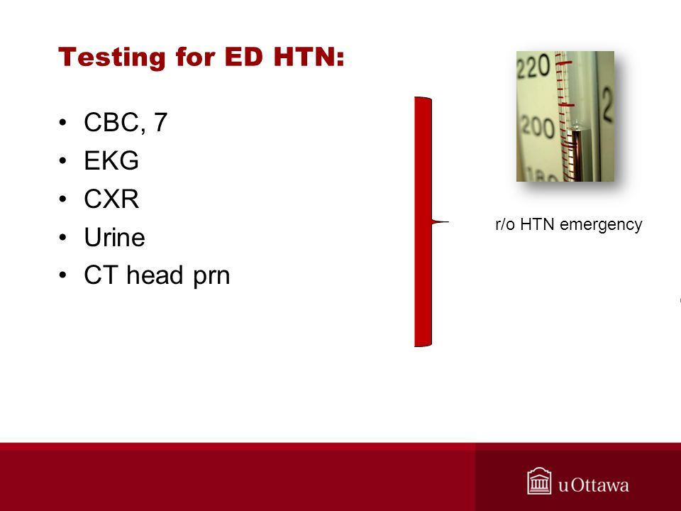 Testing for ED HTN: CBC, 7 EKG CXR Urine CT head prn r/o HTN emergency