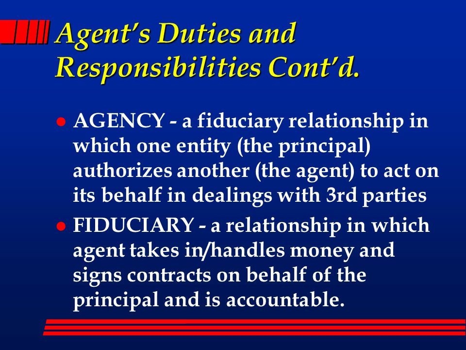 Agent's Duties and Responsibilities Cont'd.