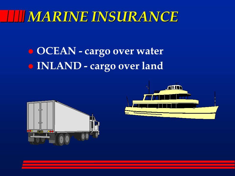 MARINE INSURANCE OCEAN - cargo over water INLAND - cargo over land