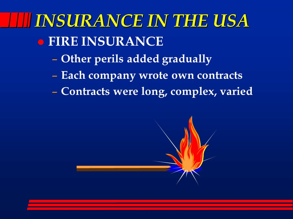 INSURANCE IN THE USA FIRE INSURANCE Other perils added gradually