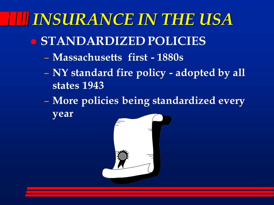 INSURANCE IN THE USA STANDARDIZED POLICIES Massachusetts first - 1880s