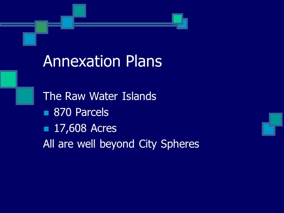 Annexation Plans The Raw Water Islands 870 Parcels 17,608 Acres