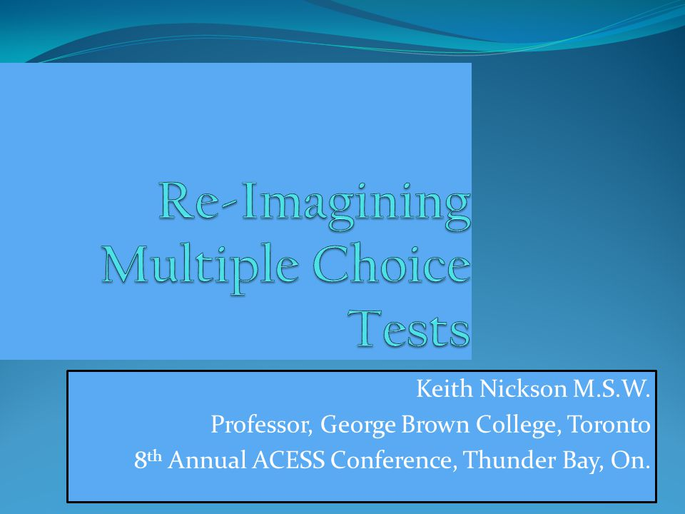 Re-Imagining Multiple Choice Tests