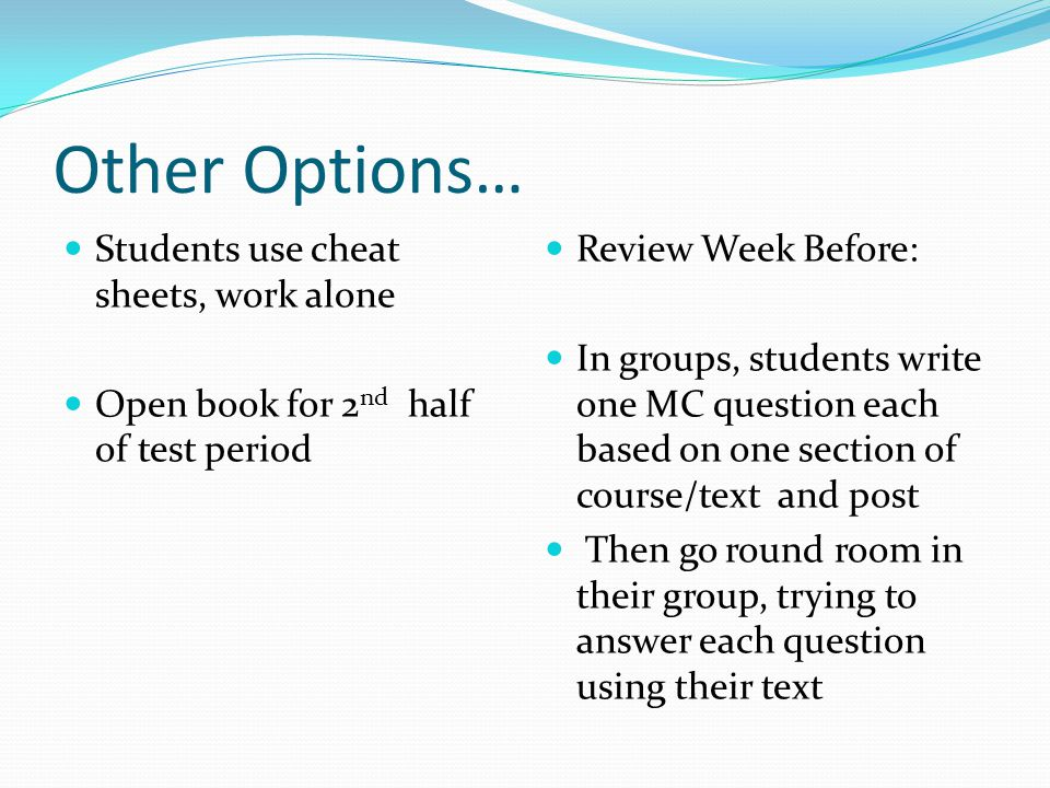 Other Options… Students use cheat sheets, work alone
