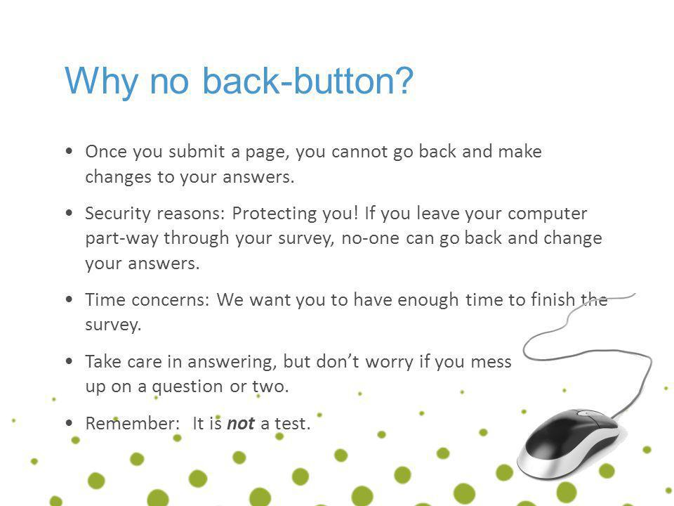 Why no back-button Once you submit a page, you cannot go back and make changes to your answers.