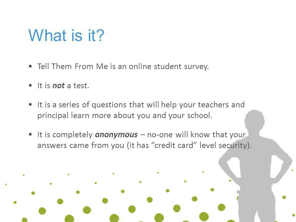 What is it Tell Them From Me is an online student survey.