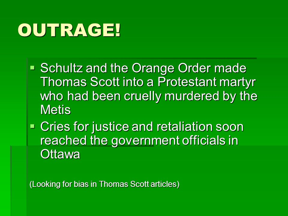 OUTRAGE! Schultz and the Orange Order made Thomas Scott into a Protestant martyr who had been cruelly murdered by the Metis.