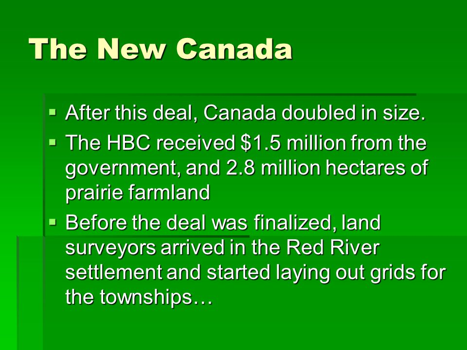 The New Canada After this deal, Canada doubled in size.