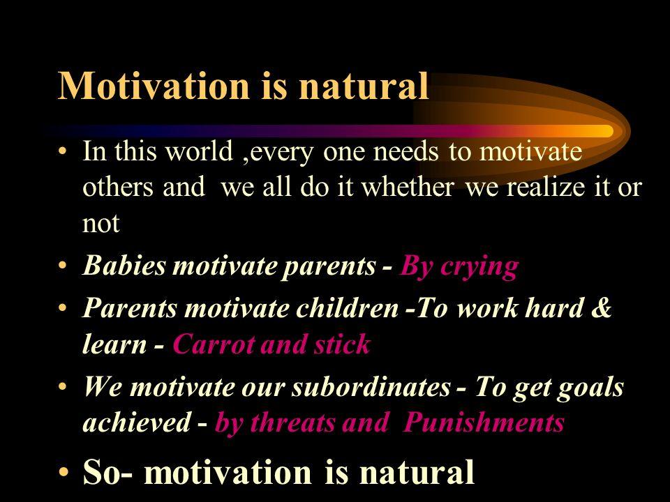 Motivation is natural So- motivation is natural