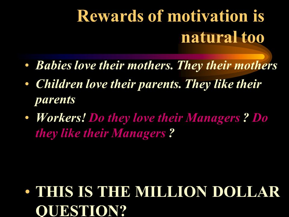 Rewards of motivation is natural too
