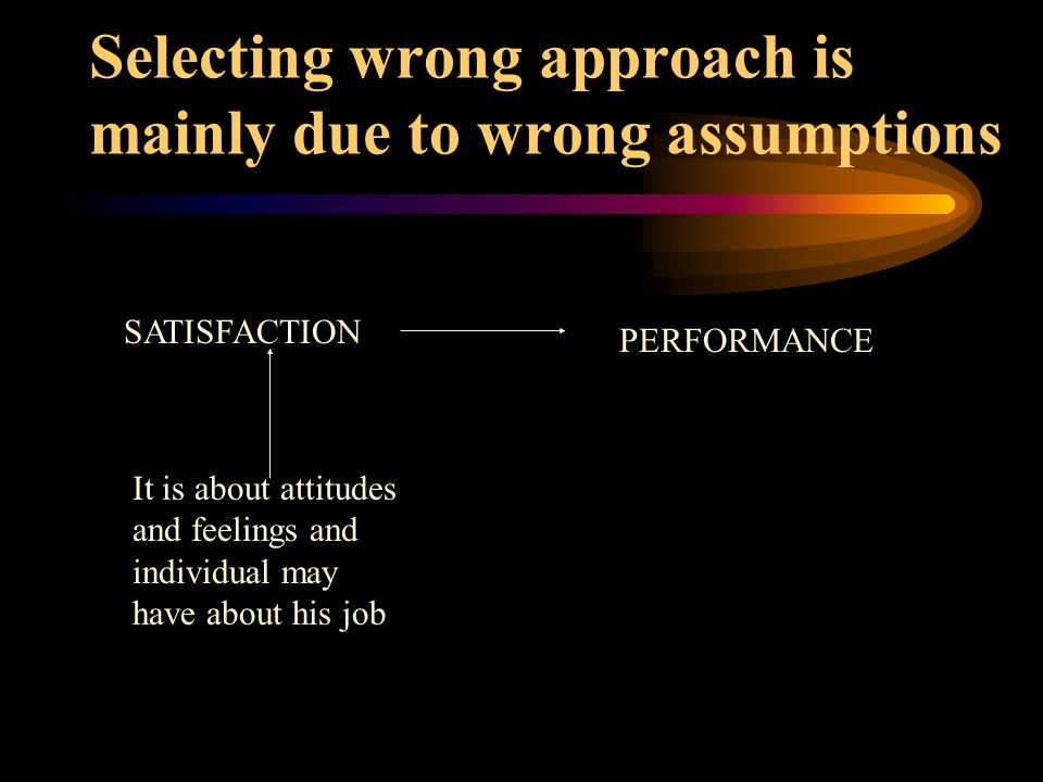Selecting wrong approach is mainly due to wrong assumptions