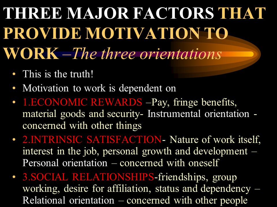THREE MAJOR FACTORS THAT PROVIDE MOTIVATION TO WORK –The three orientations