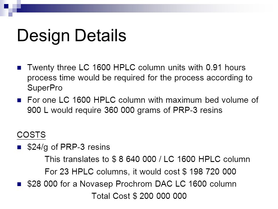 Design Details Twenty three LC 1600 HPLC column units with 0.91 hours process time would be required for the process according to SuperPro.