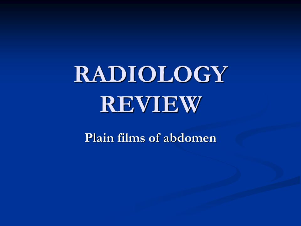 RADIOLOGY REVIEW Plain films of abdomen
