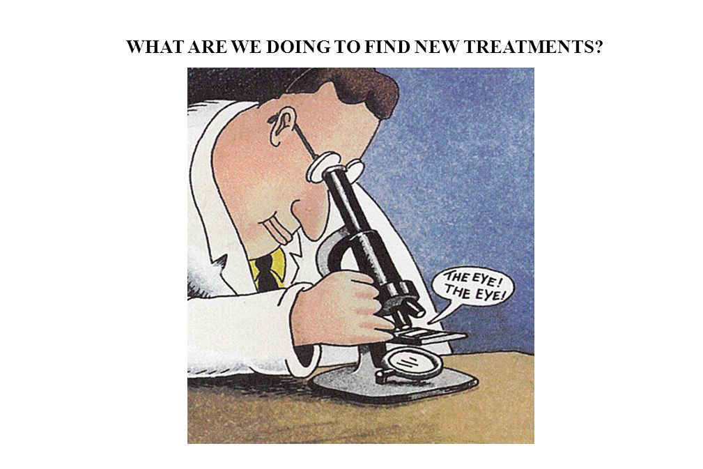WHAT ARE WE DOING TO FIND NEW TREATMENTS