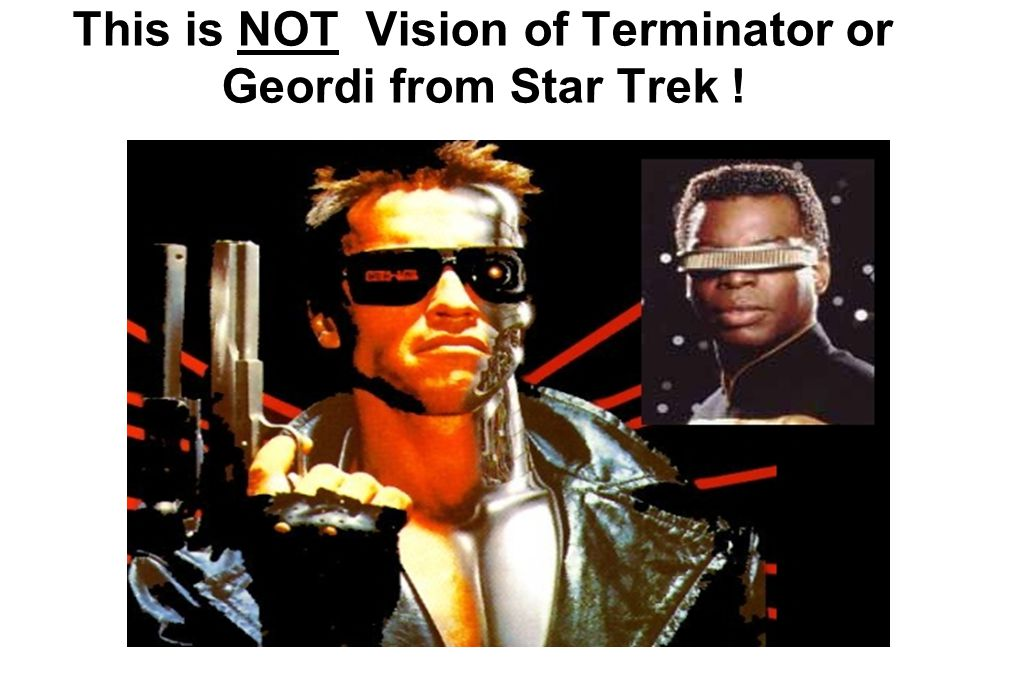 This is NOT Vision of Terminator or Geordi from Star Trek !