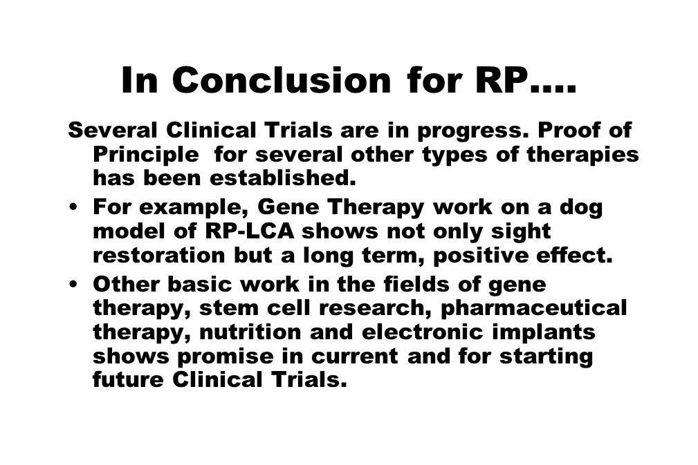 In Conclusion for RP…. Several Clinical Trials are in progress. Proof of Principle for several other types of therapies has been established.
