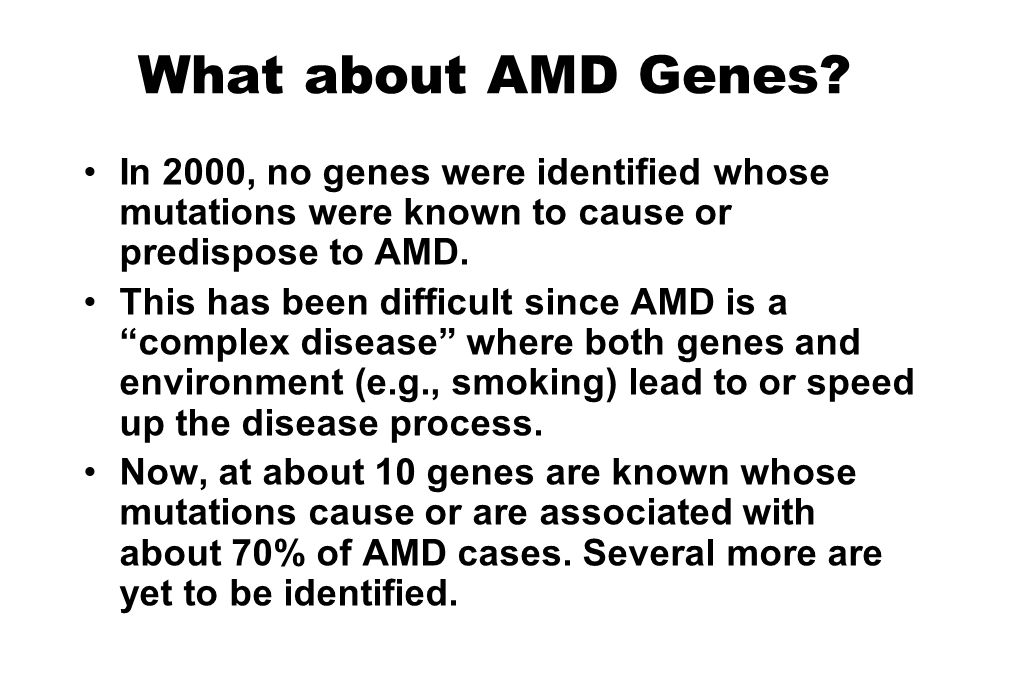What about AMD Genes In 2000, no genes were identified whose mutations were known to cause or predispose to AMD.