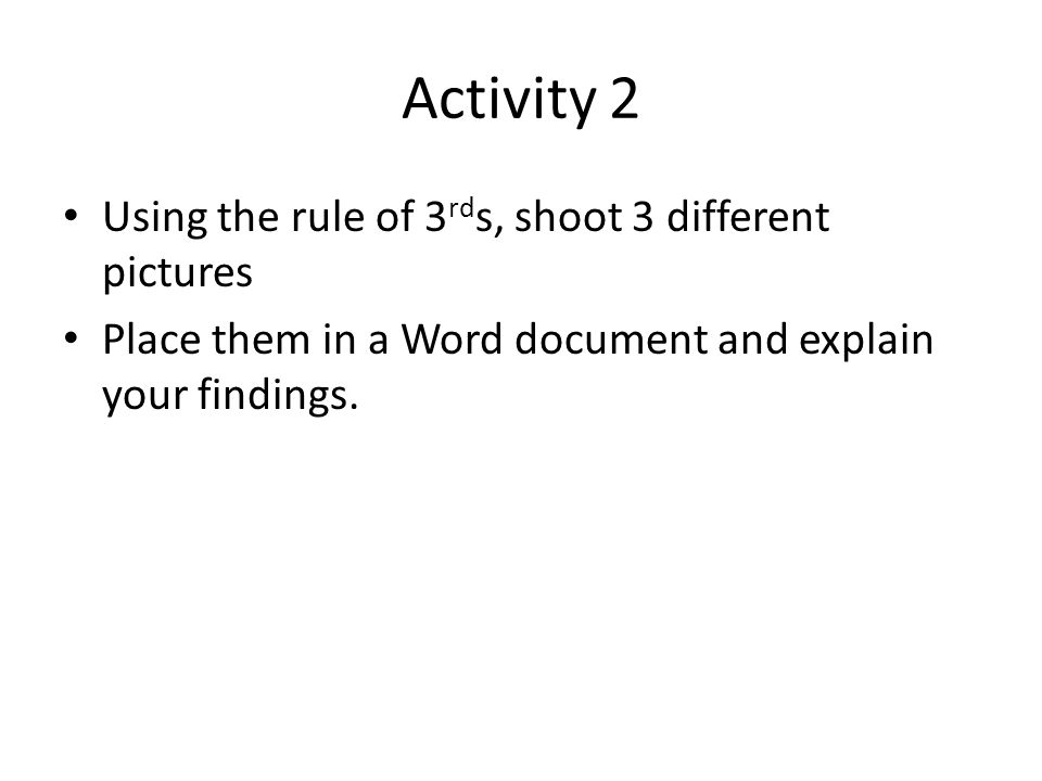 Activity 2 Using the rule of 3rds, shoot 3 different pictures