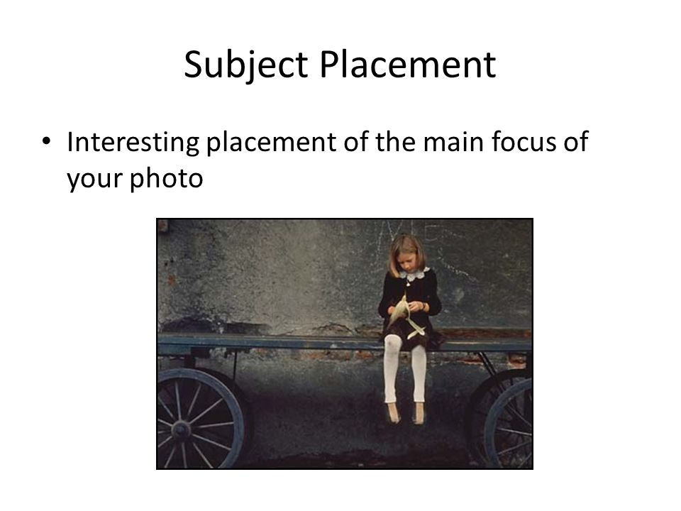 Subject Placement Interesting placement of the main focus of your photo