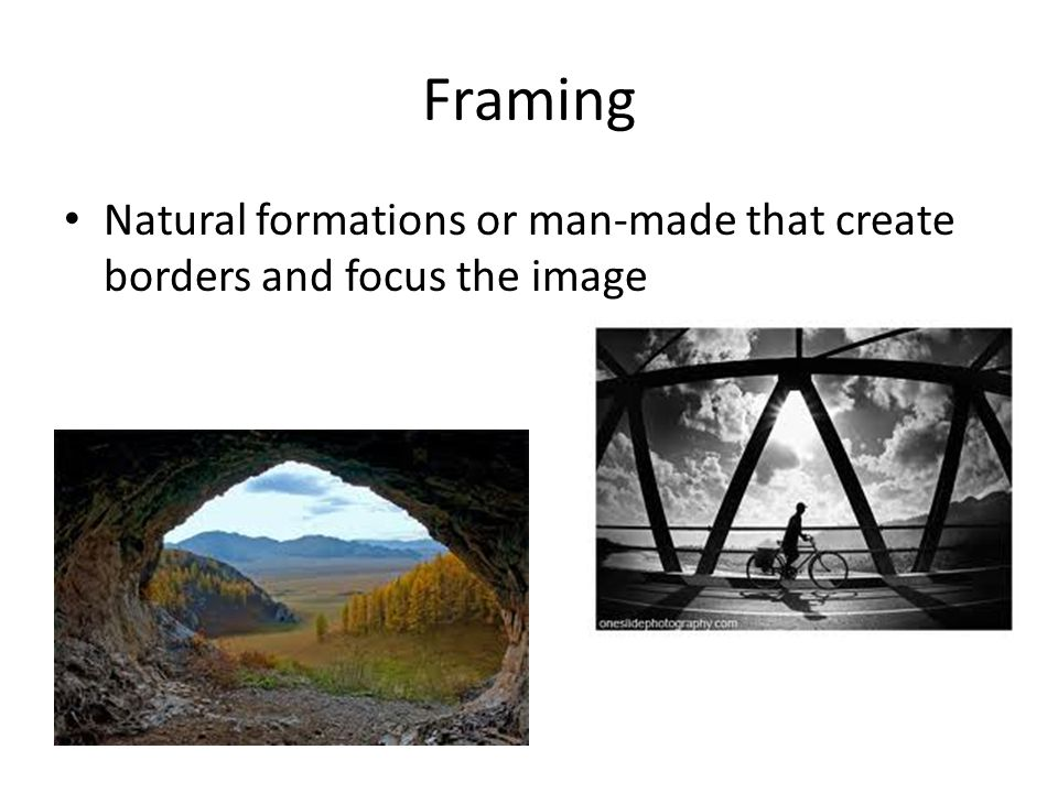 Framing Natural formations or man-made that create borders and focus the image