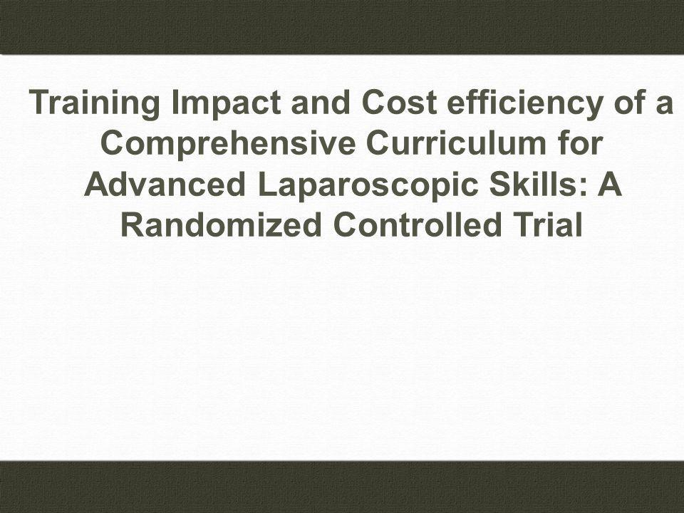 Training Impact and Cost efficiency of a Comprehensive Curriculum for Advanced Laparoscopic Skills: A Randomized Controlled Trial