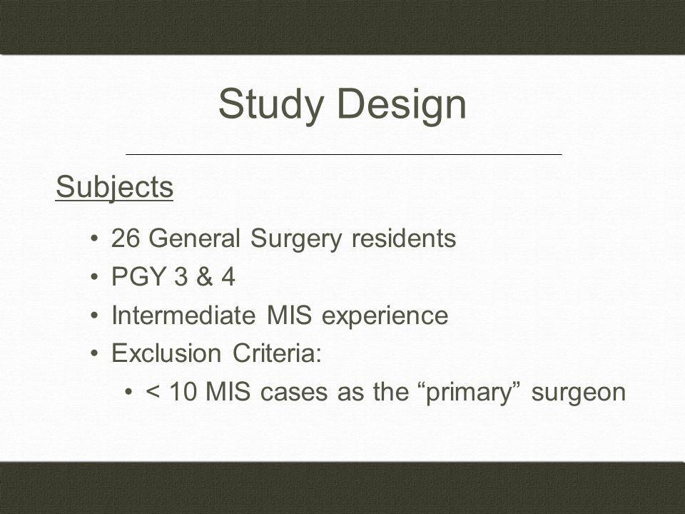 Study Design Subjects 26 General Surgery residents PGY 3 & 4