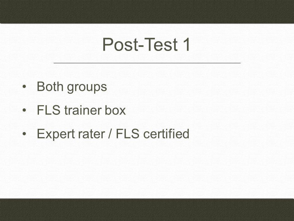 Post-Test 1 Both groups FLS trainer box Expert rater / FLS certified