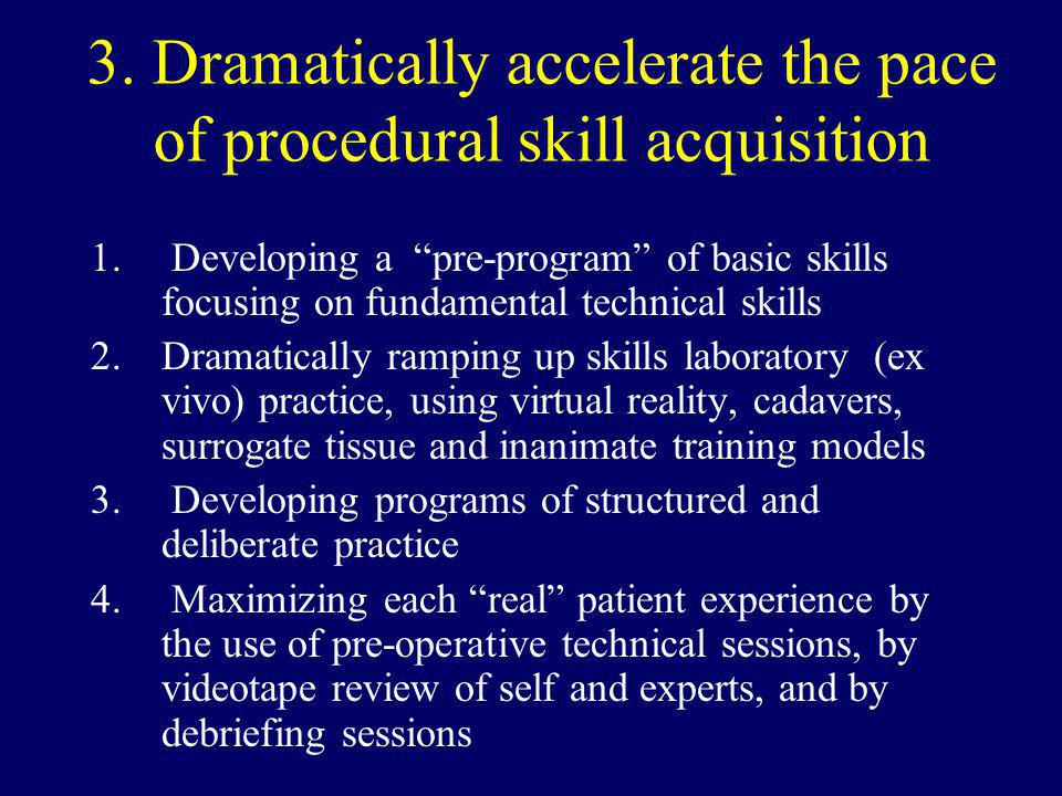 3. Dramatically accelerate the pace of procedural skill acquisition