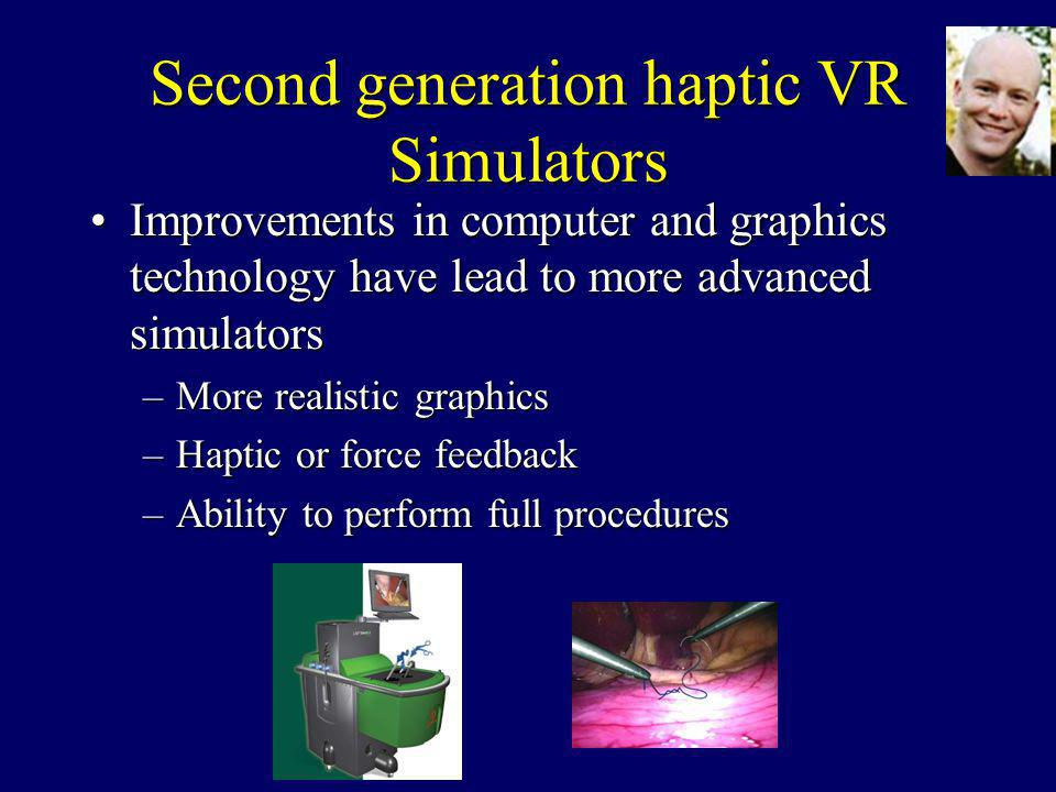 Second generation haptic VR Simulators