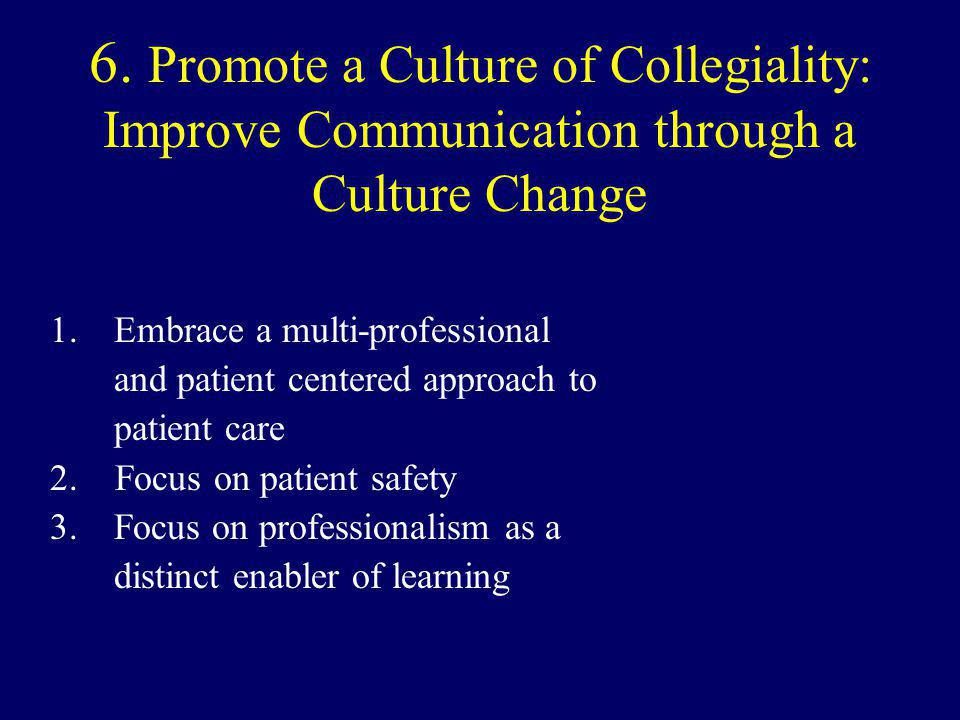 6. Promote a Culture of Collegiality: Improve Communication through a Culture Change