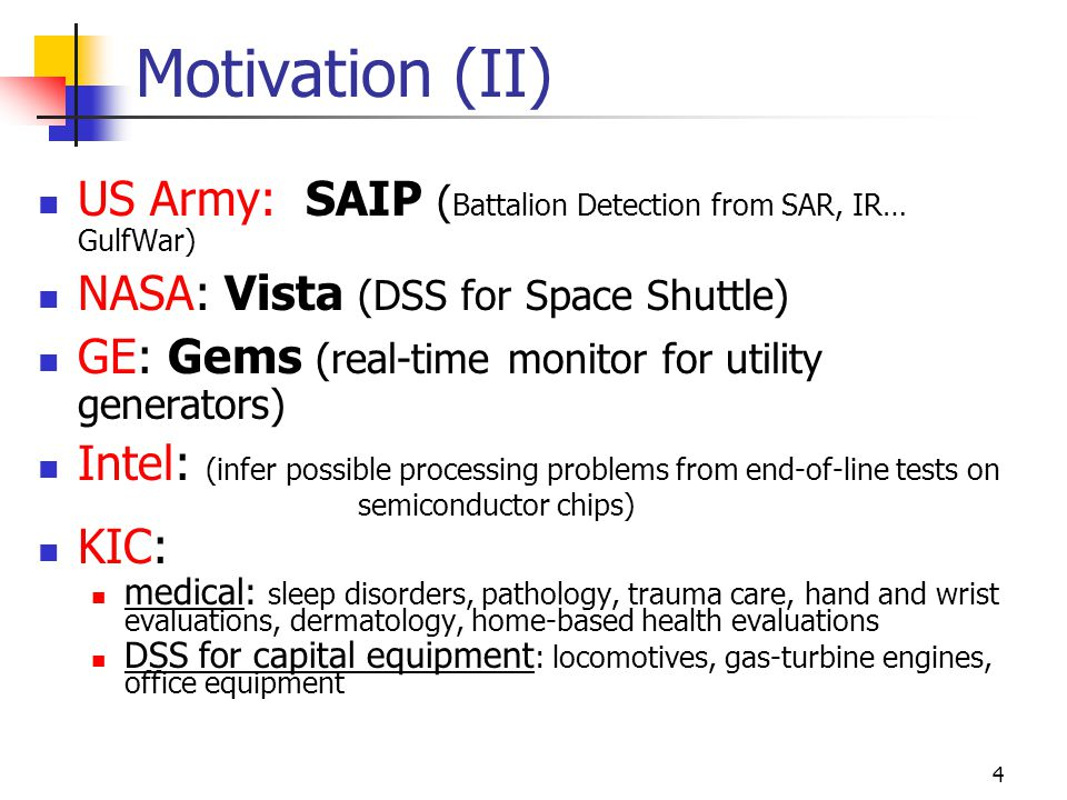 Motivation (II) US Army: SAIP (Battalion Detection from SAR, IR… GulfWar) NASA: Vista (DSS for Space Shuttle)