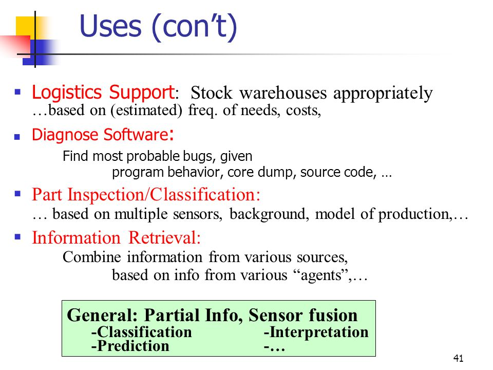 Uses (con't) Logistics Support: Stock warehouses appropriately …based on (estimated) freq. of needs, costs,