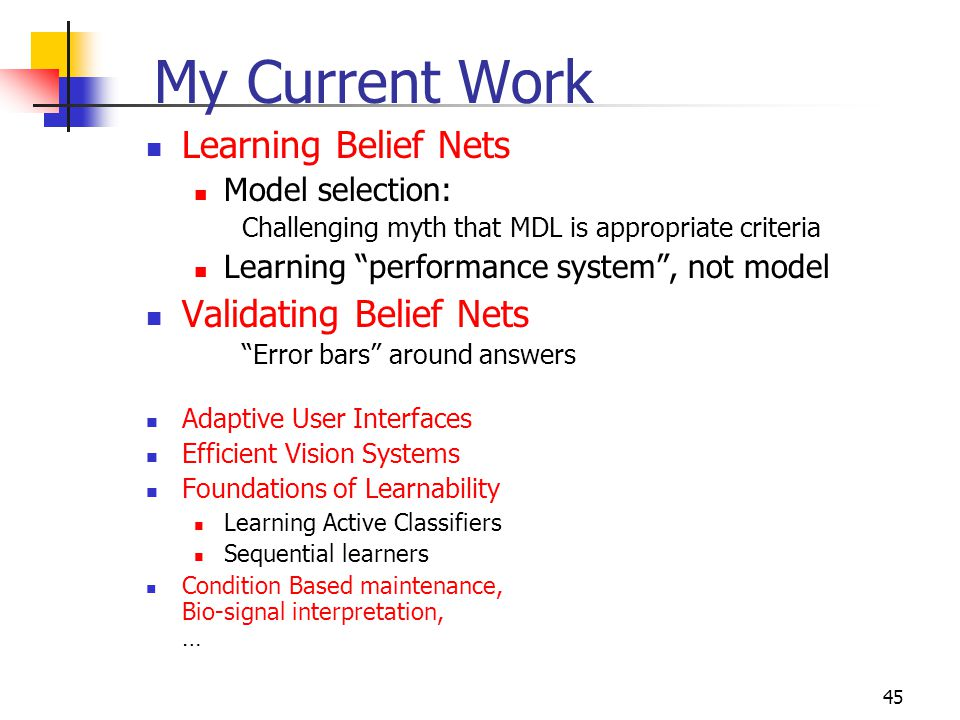 My Current Work Learning Belief Nets Validating Belief Nets
