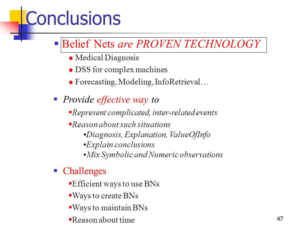 Conclusions Belief Nets are PROVEN TECHNOLOGY Provide effective way to